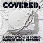 Covered, a Revolution In Sound: Warner Bros. Records