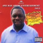 JK Presents One Man Army Entertainment 2013