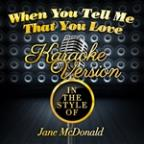 When You Tell Me That You Love (In The Style Of Jane Mcdonald) [karaoke Version] - Single