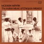 Modern Mayan: The Indian Music of Chiapas, Mexico, Vol. 1