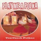 Tex-Czech Polkas: Play Me A Polka