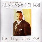This Thing Called Love: The Greatest Hits Of Alexander O'Neal
