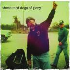 These Mad Dogs of Glory