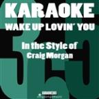 Wake Up Lovin' You (In The Style Of Craig Morgan) [karaoke Version] - Single