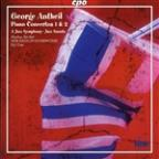 George Antheil: Piano Concertos Nos. 1 &amp; 3; a Jazz Symphony; Jazz Sonata
