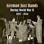 German Jazz Bands During World War II / Recordings 1937 - 1944
