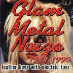 Glam Metal Noize 1983-1990 (Leather Boyz with Electric Toyz)