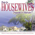 Music For Housewives Desperate Or Otherwise
