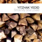Yitzhak Yedid: Since My Soul Loved