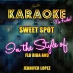 Sweet Spot (In The Style Of Flo Rida And Jennifer Lopez) [karaoke Version] - Single