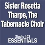 Sister Rosetta Tharpe,The Tabernacle Choir: Studio 102 Essentials
