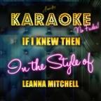 If I Knew Then (In The Style Of Leanne Mitchell) [karaoke Version] - Single