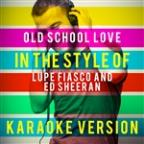 Old School Love (In The Style Of Lupe Fiasco And Ed Sheeran) [karaoke Version] - Single