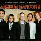 Maximum Maroon 5: The Unauthorised Biography of Maroon 5