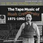 Tape Music of Noah Creshevsky 1971-1992