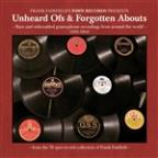 Unheard Ofs & Forgotten Abouts: Rare And Unheralded Gramophone Recordings From Around The World (1916-1964)