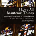 I Love All Beauteous Things: Choral & Organ Music by Herbert Howells