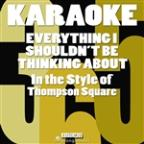 Everything I Shouldn't Be Thinking About (In The Style Of Thompson Square) [karaoke Instrumental Version] - Single
