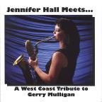 Jennifer Hall Meets...A West Coast Tribute to Gerry Mulligan