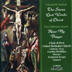 Theodore Dubois: The Seven Last Words of Christ/ Mendelssohn: Hear My Prayer