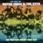 No Matter What You Say: The Best Of Butch Engle & The Styx