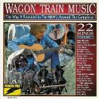 Wagon Train Music: The Way It Sounded In The 1800's - Volume 1