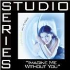 Imagine Me Without You [Studio Series Performance Track]