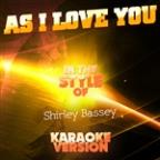 As I Love You (In The Style Of Shirley Bassey) [karaoke Version] - Single