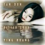 Tan Dun: Bitter Love