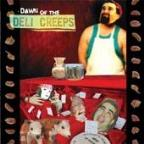 Dawn Of The Deli Creeps