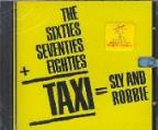 Sixties, Seventies+Eighties=Taxi=Sly And Robbie.