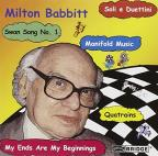 Milton Babbitt: Quatrains; Manifold Music; My Ends Are My Beginnings
