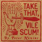 Take That Vile Scum!