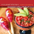 Cozumel Kitchen: Mexican Entertaining