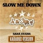 Slow Me Down (In The Style Of Sara Evans) [karaoke Version] - Single
