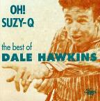 Oh Susie Q: The Best Of Dale Hawkins