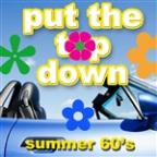 Put The Top Down - Summer 60's