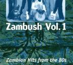 Zambush, Vol. 1: Zambian Hits from the 80's