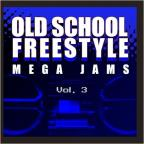 Old School Freestyle Mega Jams, Vol. 3