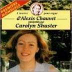 Organ Works of d'Alexis Chauvet / Carolyn Shuster