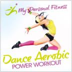 My Personal Fitness: Dance Aerobic Power Workout