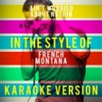 Ain't Worried About Nothin (In The Style Of French Montana) [karaoke Version] - Single