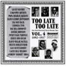 Too Late Too Late, Vol. 4 (1892 - 1937)