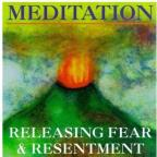 Meditation: Releasing Fear & Resentment