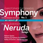 Christopher Theofanidis: Symphony No. 1; Peter Lieberson: Neruda Songs