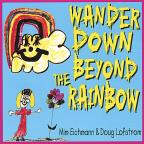 Wander Down Beyond the Rainbow