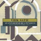 Satie: Avant - Dernieres Pensees (Selected Piano Works, Vol. 1)
