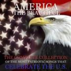 America The Beautiful: The Complete Collection Of The Most Patriotic Songs That Celebrate The U.S.