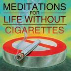 Meditations for Life Without Cigarettes