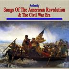 Authentic Songs Of The American Revolution & The C